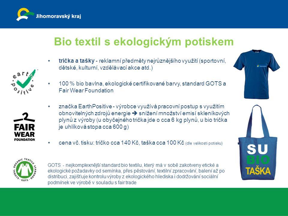 Bio textil s ekologickým potiskem trička a tašky - reklamní předměty nejrůznějšího využití (sportovní, dětské, kulturní, vzdělávací akce atd.) 100 % bio bavlna, ekologické certifikované barvy, standard GOTS a Fair Wear Foundation značka EarthPositive - výrobce využívá pracovní postup s využitím obnovitelných zdrojů energie  snížení množství emisí skleníkových plynů z výroby (u obyčejného trička jde o cca 6 kg plynů, u bio trička je uhlíková stopa cca 600 g) cena vč.