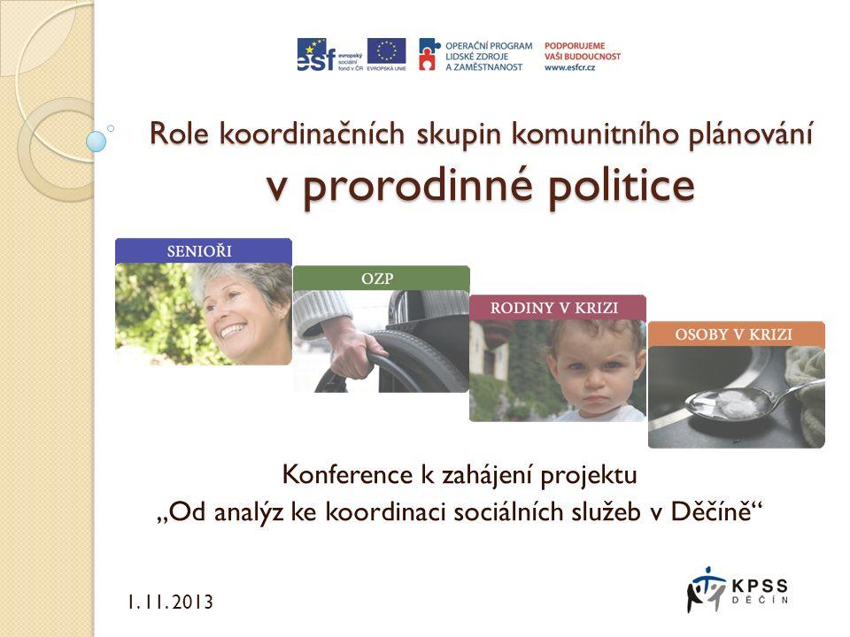 """Role koordinačních skupin komunitního plánování v prorodinné politice Konference k zahájení projektu """"Od analýz ke koordinaci sociálních služeb v Děčíně 1."""