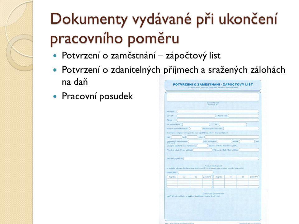 Dokumenty vydávané při ukončení pracovního poměru Potvrzení o zaměstnání – zápočtový list Potvrzení o zdanitelných příjmech a sražených zálohách na daň Pracovní posudek