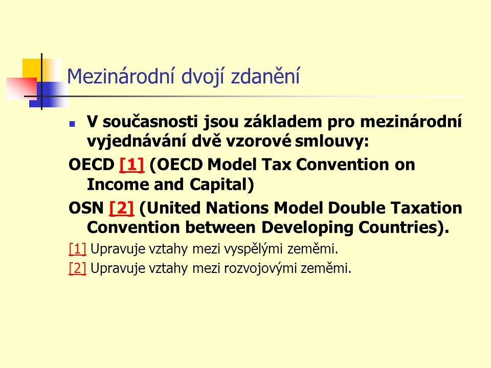 Mezinárodní dvojí zdanění V současnosti jsou základem pro mezinárodní vyjednávání dvě vzorové smlouvy: OECD [1] (OECD Model Tax Convention on Income and Capital)[1] OSN [2] (United Nations Model Double Taxation Convention between Developing Countries).[2] [1][1] Upravuje vztahy mezi vyspělými zeměmi.