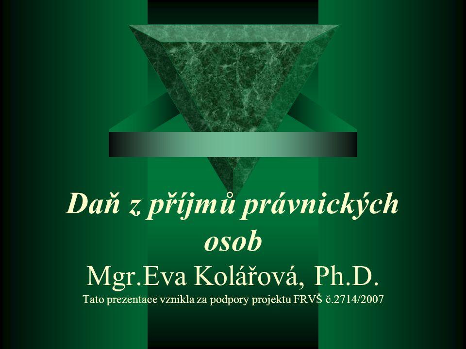 Daň z příjmů právnických osob Mgr.Eva Kolářová, Ph.D.