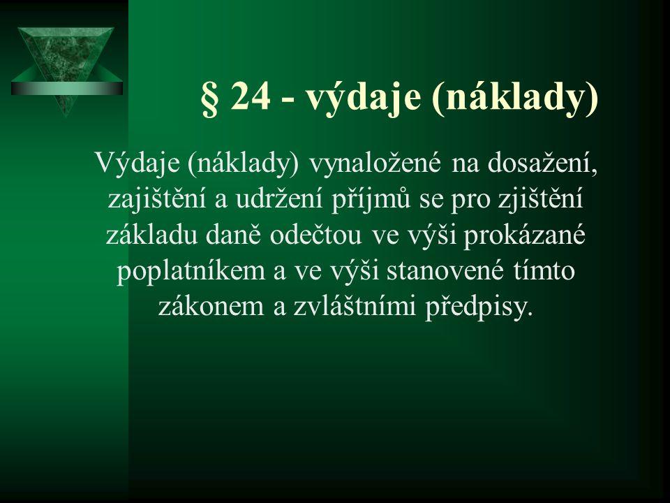 § 24 - výdaje (náklady) Výdaje (náklady) vynaložené na dosažení, zajištění a udržení příjmů se pro zjištění základu daně odečtou ve výši prokázané poplatníkem a ve výši stanovené tímto zákonem a zvláštními předpisy.