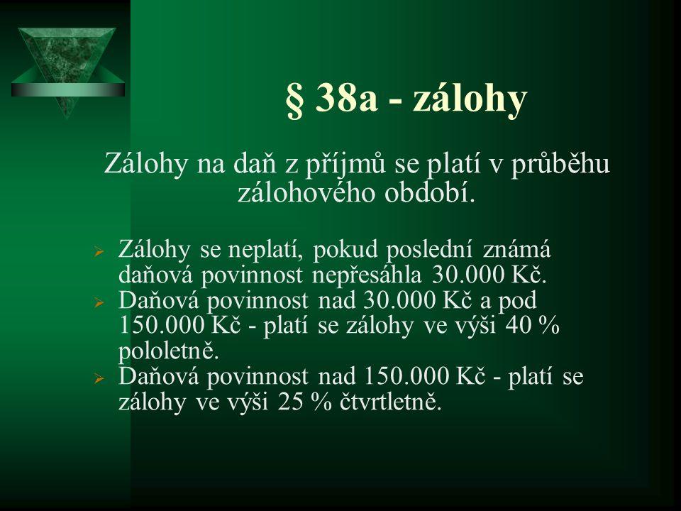 § 38a - zálohy Zálohy na daň z příjmů se platí v průběhu zálohového období.