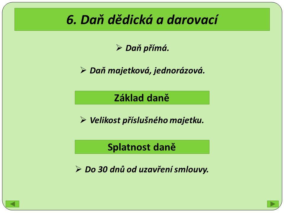 6. Daň dědická a darovací Základ daně Splatnost daně  Velikost příslušného majetku.