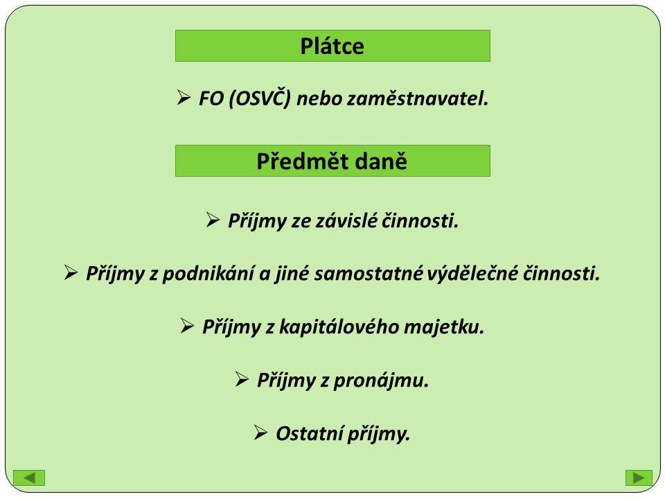 Plátce Předmět daně  FO (OSVČ) nebo zaměstnavatel.