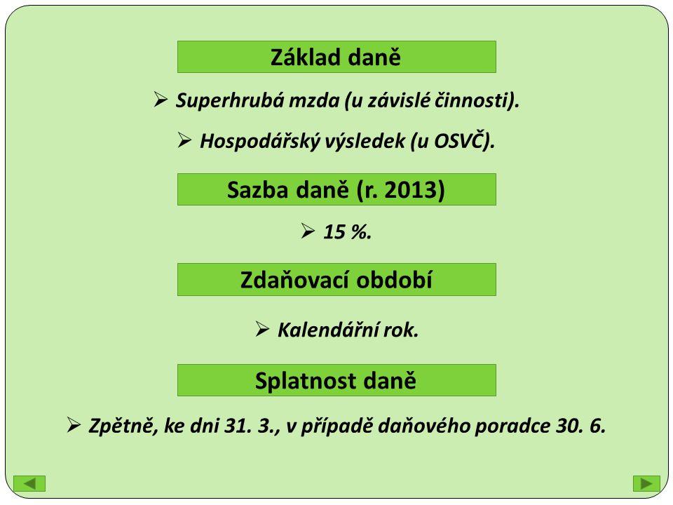 Základ daně Sazba daně (r. 2013) Zdaňovací období  Superhrubá mzda (u závislé činnosti).