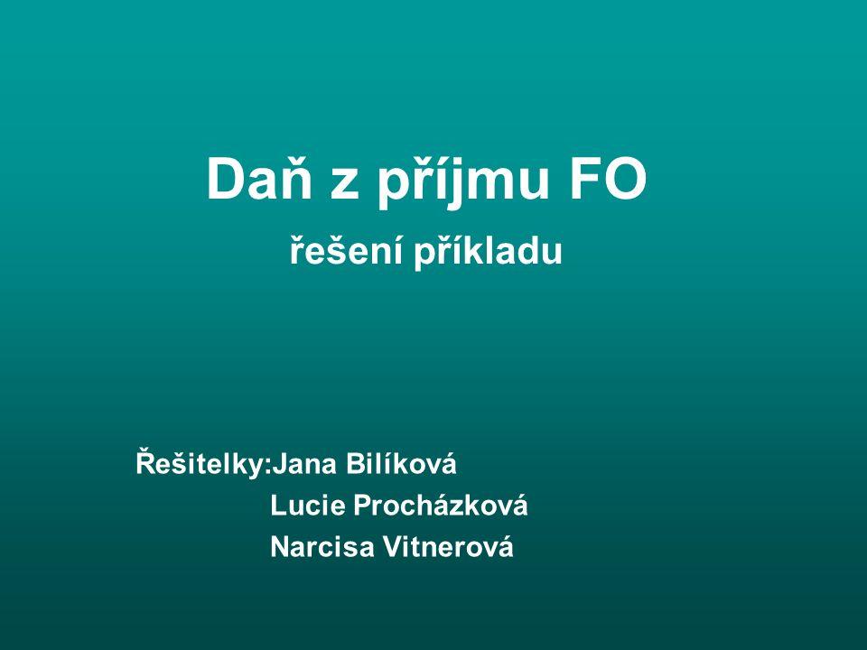 Daň z příjmu FO řešení příkladu Řešitelky:Jana Bilíková Lucie Procházková Narcisa Vitnerová
