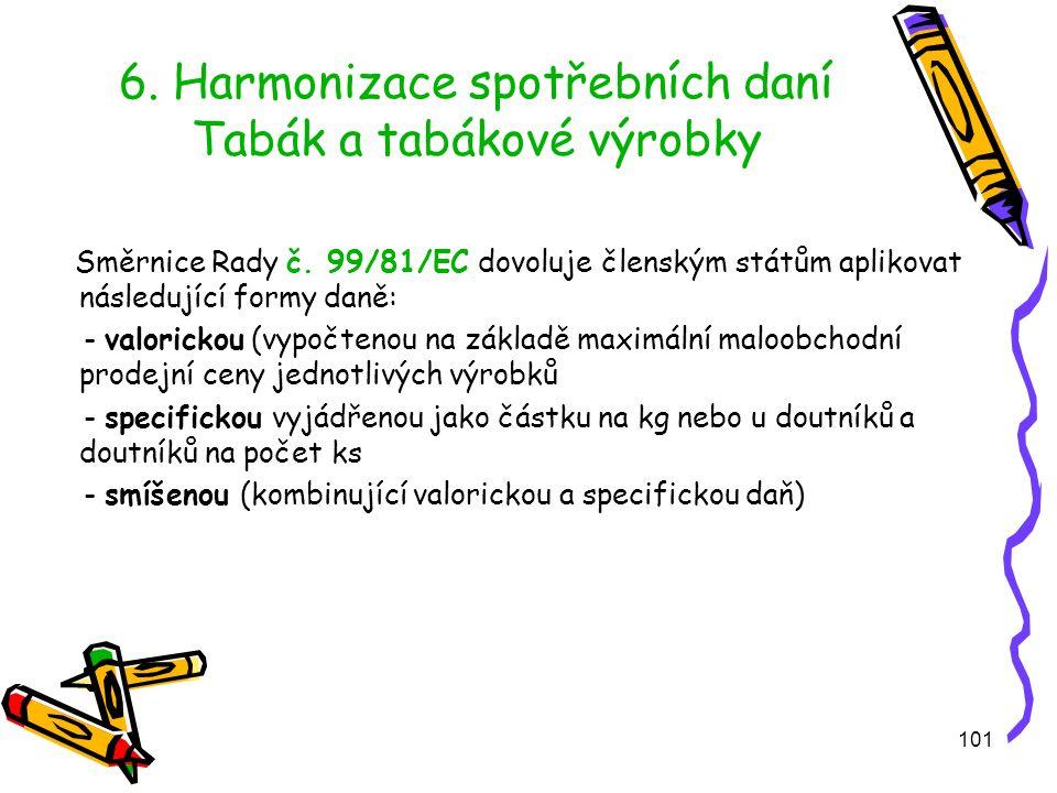 101 6. Harmonizace spotřebních daní Tabák a tabákové výrobky Směrnice Rady č.
