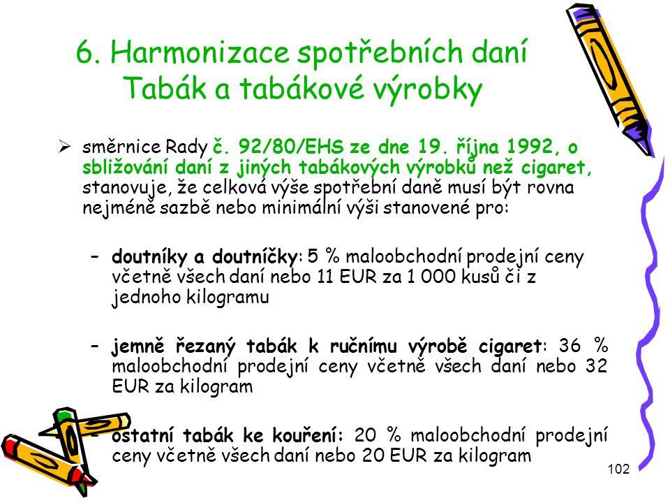102 6.Harmonizace spotřebních daní Tabák a tabákové výrobky  směrnice Rady č.