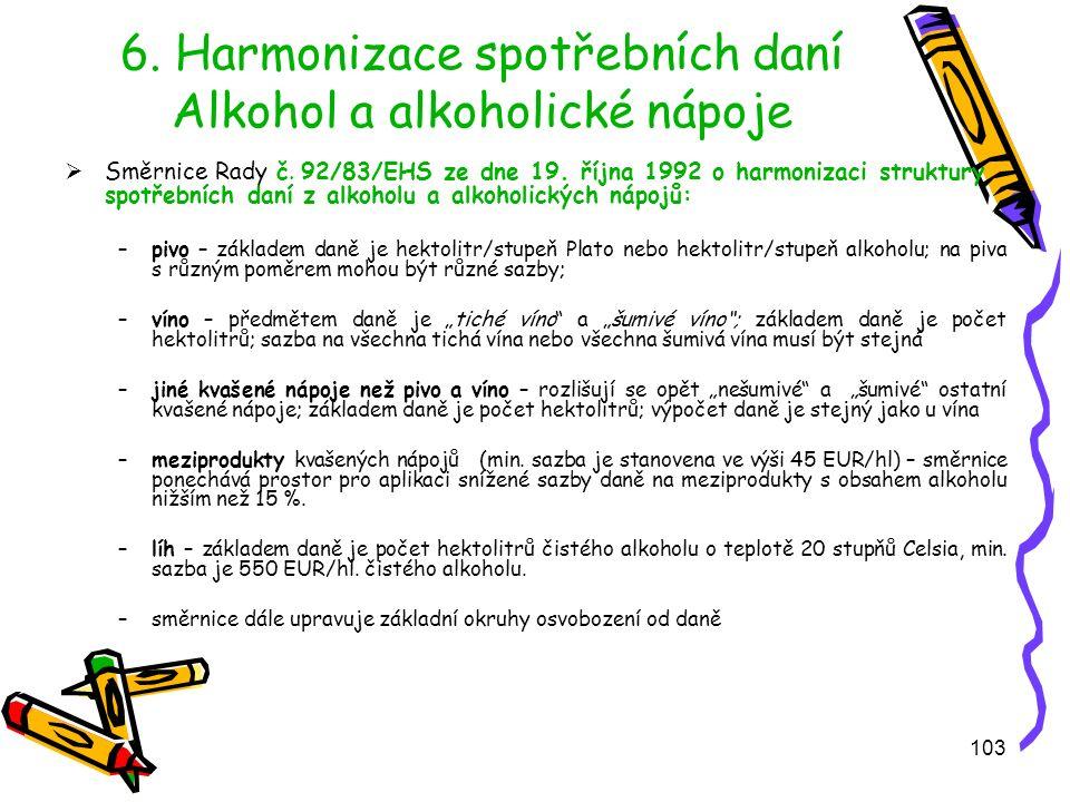 103 6. Harmonizace spotřebních daní Alkohol a alkoholické nápoje  Směrnice Rady č.