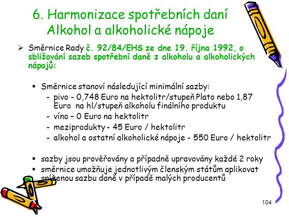 104 6.Harmonizace spotřebních daní Alkohol a alkoholické nápoje  Směrnice Rady č.