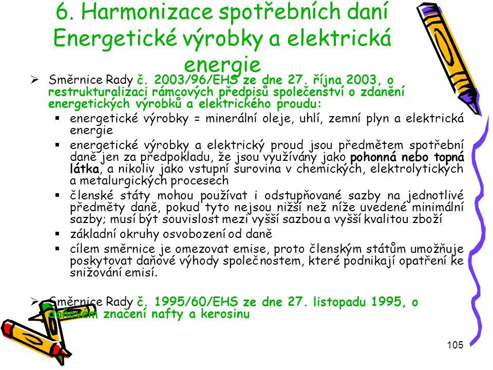 105 6. Harmonizace spotřebních daní Energetické výrobky a elektrická energie  Směrnice Rady č.