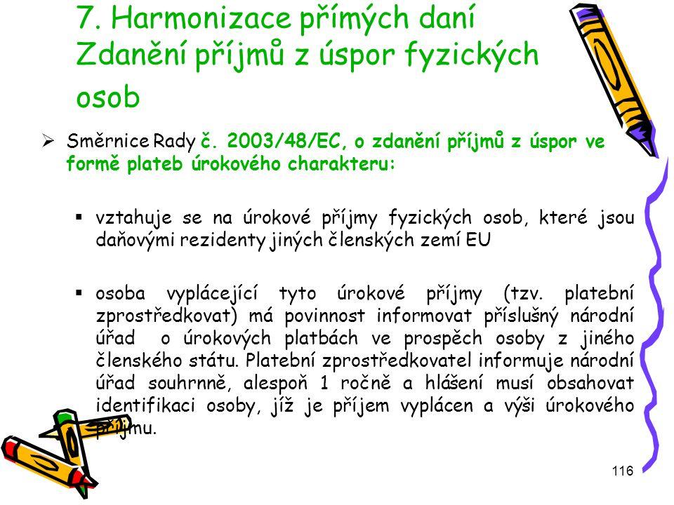 116 7. Harmonizace přímých daní Zdanění příjmů z úspor fyzických osob  Směrnice Rady č.