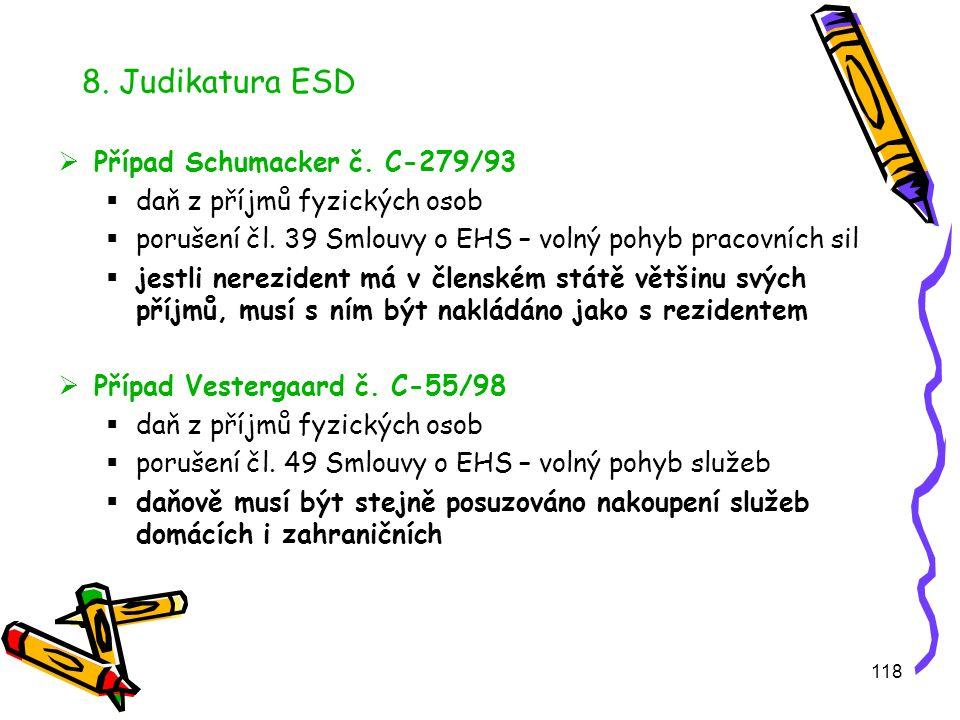 118 8. Judikatura ESD  Případ Schumacker č. C-279/93  daň z příjmů fyzických osob  porušení čl.