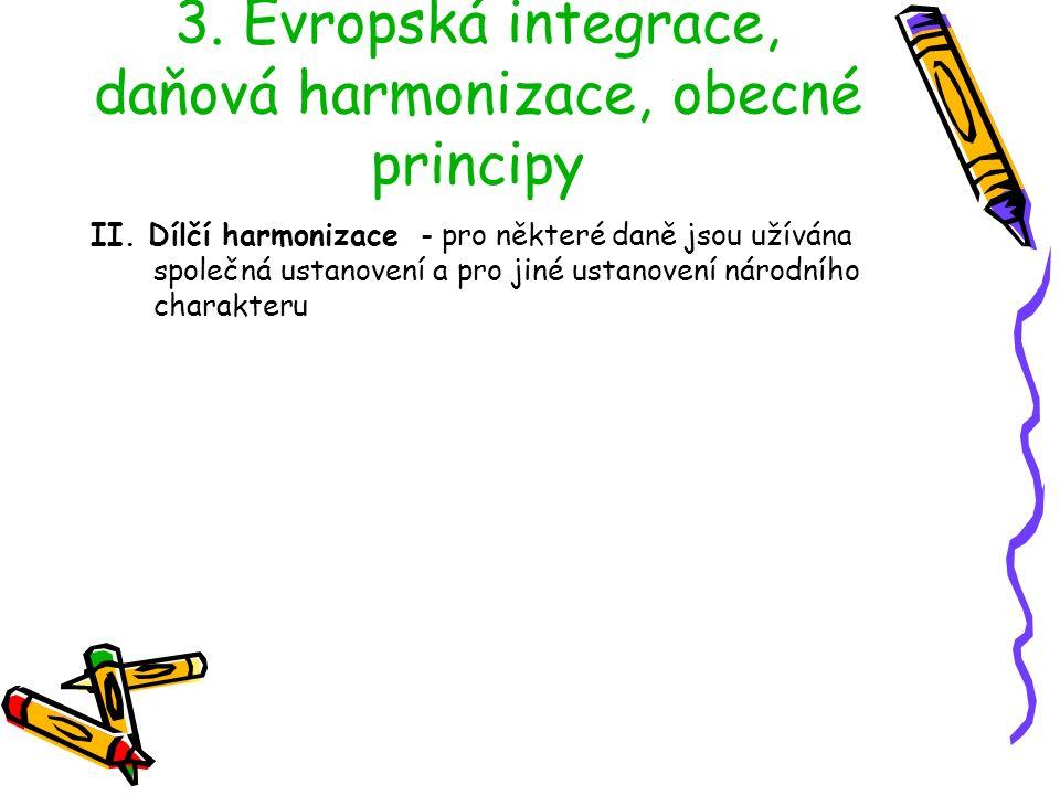 3. Evropská integrace, daňová harmonizace, obecné principy II.