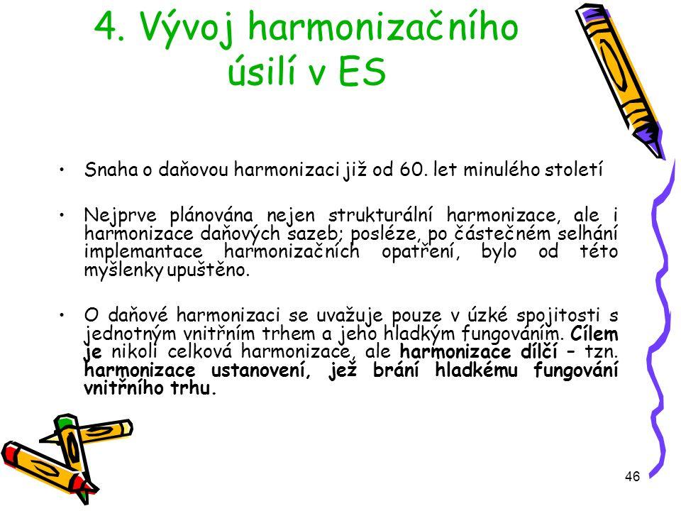 46 4. Vývoj harmonizačního úsilí v ES Snaha o daňovou harmonizaci již od 60.