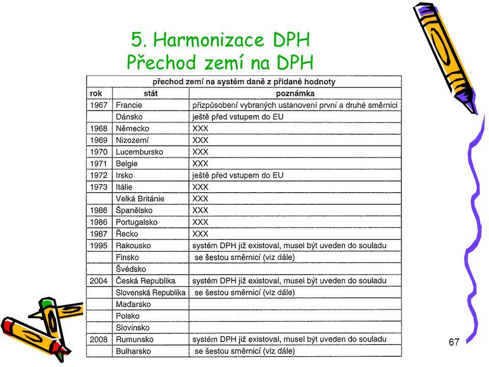 67 5. Harmonizace DPH Přechod zemí na DPH )