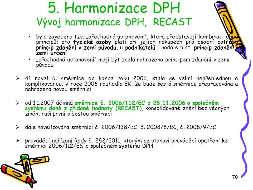 70 5. Harmonizace DPH Vývoj harmonizace DPH, RECAST  byla zavedena tzv.