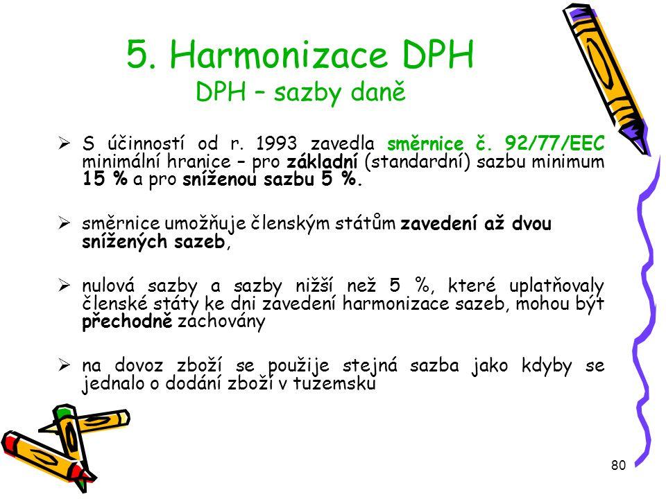 80 5.Harmonizace DPH DPH – sazby daně  S účinností od r.