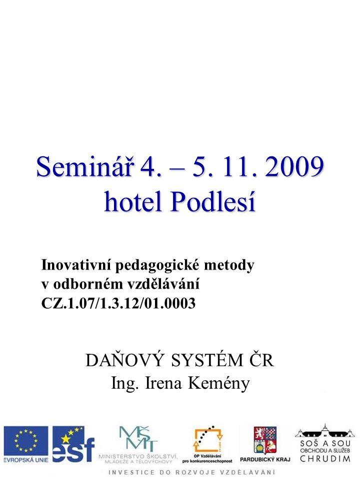Seminář 4. – 5. 11. 2009 hotel Podlesí DAŇOVÝ SYSTÉM ČR Ing.