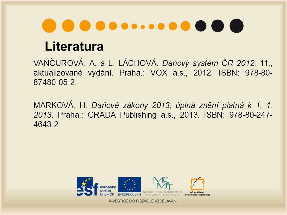 Literatura VANČUROVÁ, A. a L. LÁCHOVÁ. Daňový systém ČR 2012.