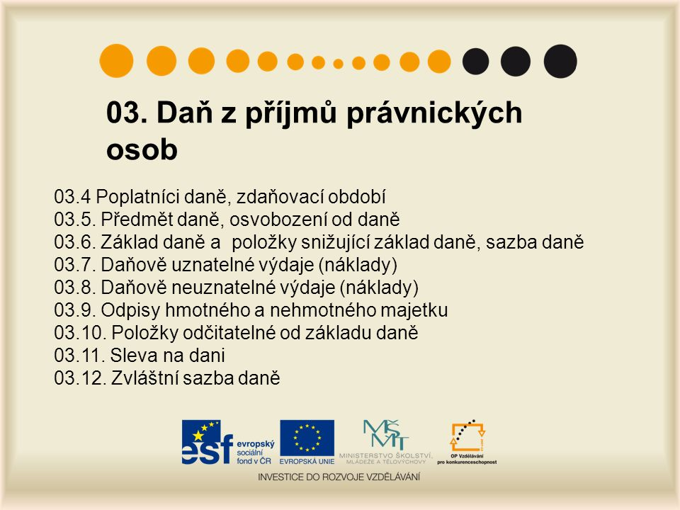 03. Daň z příjmů právnických osob 03.4 Poplatníci daně, zdaňovací období 03.5.
