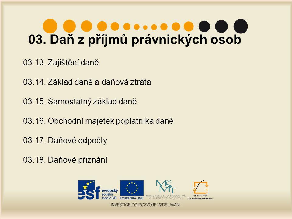 03. Daň z příjmů právnických osob 03.13. Zajištění daně 03.14.