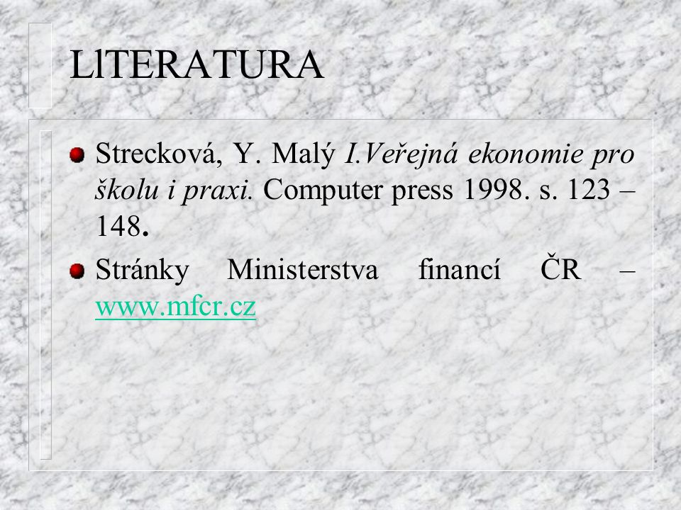 LlTERATURA Strecková, Y.Malý I.Veřejná ekonomie pro školu i praxi.