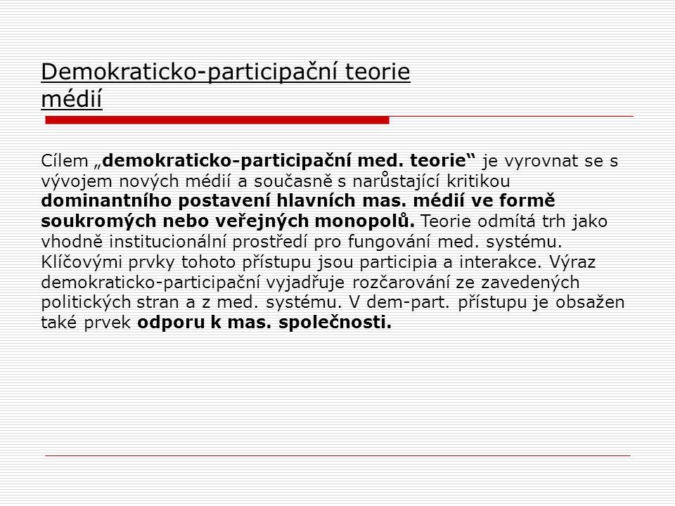 """Demokraticko-participační teorie médií Cílem """"demokraticko-participační med."""
