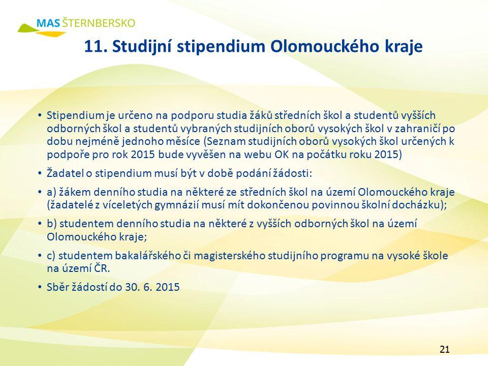 11. Studijní stipendium Olomouckého kraje Stipendium je určeno na podporu studia žáků středních škol a studentů vyšších odborných škol a studentů vybr