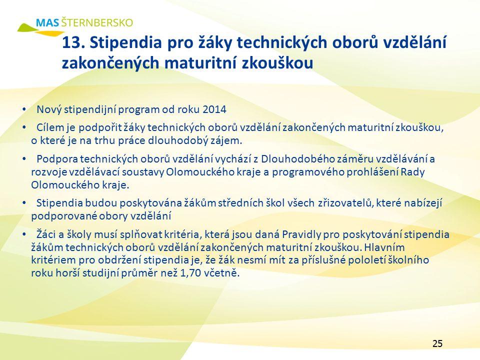 13. Stipendia pro žáky technických oborů vzdělání zakončených maturitní zkouškou Nový stipendijní program od roku 2014 Cílem je podpořit žáky technick