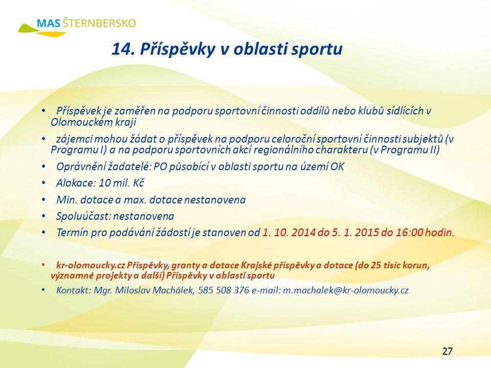 14. Příspěvky v oblasti sportu Příspěvek je zaměřen na podporu sportovní činnosti oddílů nebo klubů sídlících v Olomouckém kraji zájemci mohou žádat o