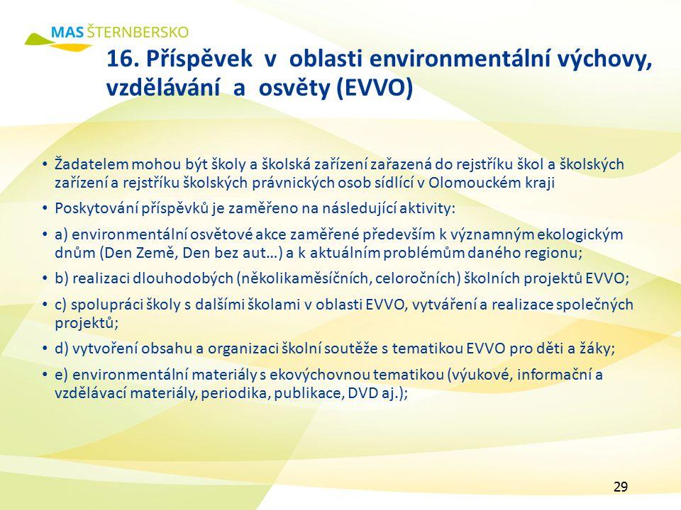 16. Příspěvek v oblasti environmentální výchovy, vzdělávání a osvěty (EVVO) Žadatelem mohou být školy a školská zařízení zařazená do rejstříku škol a
