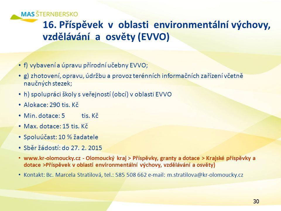 16. Příspěvek v oblasti environmentální výchovy, vzdělávání a osvěty (EVVO) f) vybavení a úpravu přírodní učebny EVVO; g) zhotovení, opravu, údržbu a
