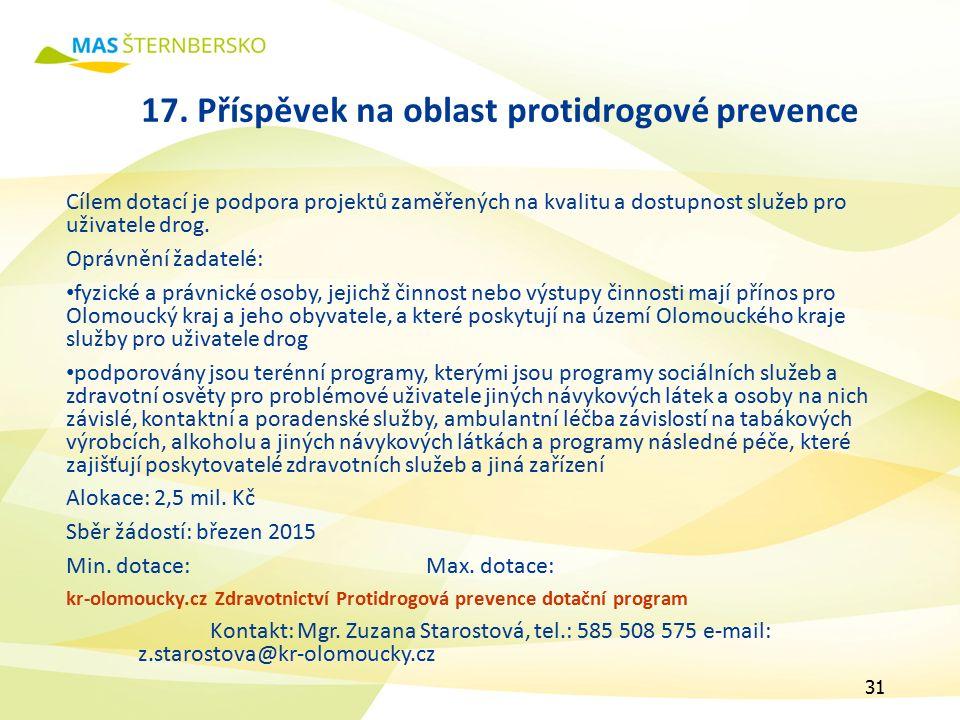 17. Příspěvek na oblast protidrogové prevence Cílem dotací je podpora projektů zaměřených na kvalitu a dostupnost služeb pro uživatele drog. Oprávnění