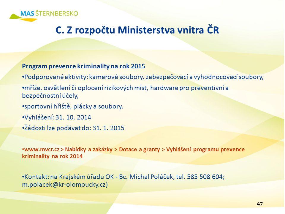 C. Z rozpočtu Ministerstva vnitra ČR Program prevence kriminality na rok 2015 Podporované aktivity: kamerové soubory, zabezpečovací a vyhodnocovací so