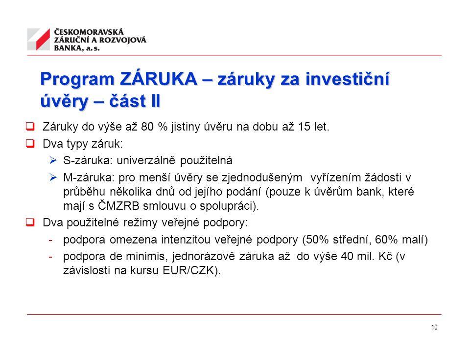 10 Program ZÁRUKA – záruky za investiční úvěry – část II  Záruky do výše až 80 % jistiny úvěru na dobu až 15 let.  Dva typy záruk:  S-záruka: unive