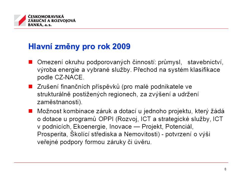 8 Hlavní změny pro rok 2009 Omezení okruhu podporovaných činností: průmysl, stavebnictví, výroba energie a vybrané služby. Přechod na systém klasifika