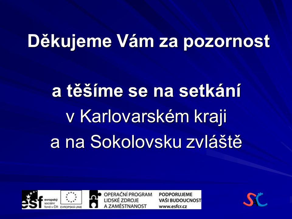 Děkujeme Vám za pozornost a těšíme se na setkání v Karlovarském kraji a na Sokolovsku zvláště