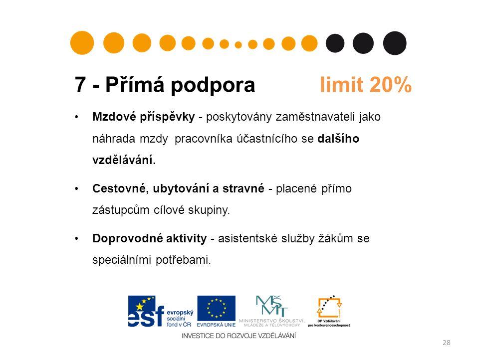 7 - Přímá podpora limit 20% 28 Mzdové příspěvky - poskytovány zaměstnavateli jako náhrada mzdy pracovníka účastnícího se dalšího vzdělávání.
