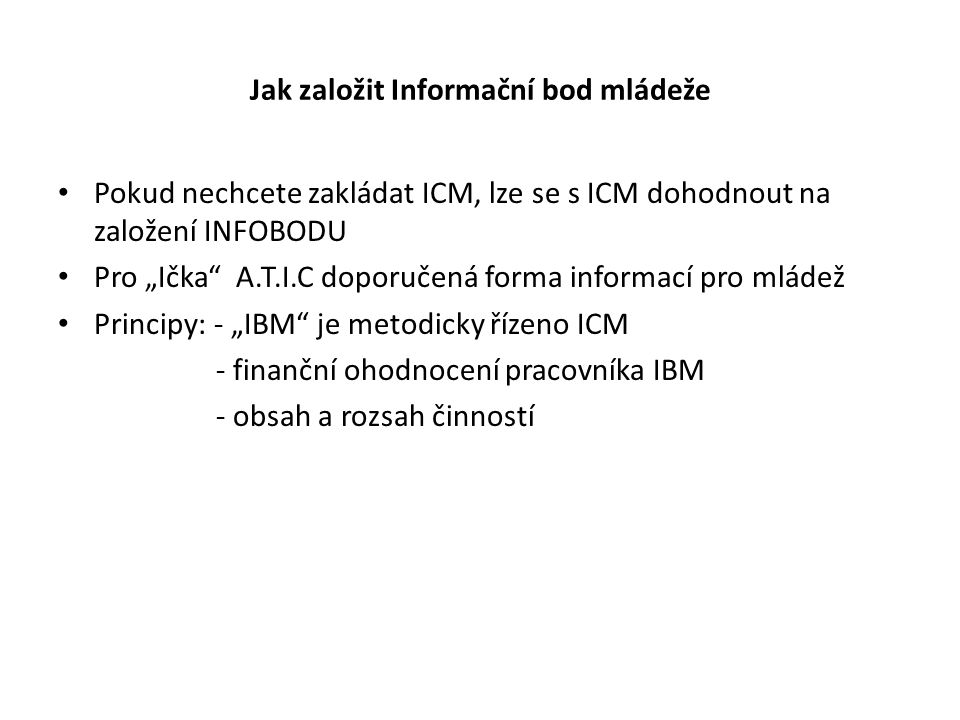 """Jak založit Informační bod mládeže Pokud nechcete zakládat ICM, lze se s ICM dohodnout na založení INFOBODU Pro """"Ička"""" A.T.I.C doporučená forma inform"""