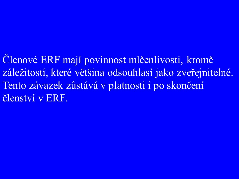 Členové ERF mají povinnost mlčenlivosti, kromě záležitostí, které většina odsouhlasí jako zveřejnitelné.