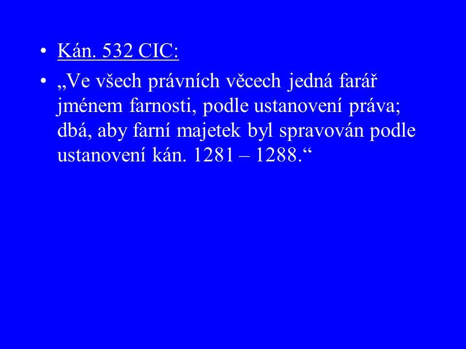 """Kán. 532 CIC: """"Ve všech právních věcech jedná farář jménem farnosti, podle ustanovení práva; dbá, aby farní majetek byl spravován podle ustanovení kán"""