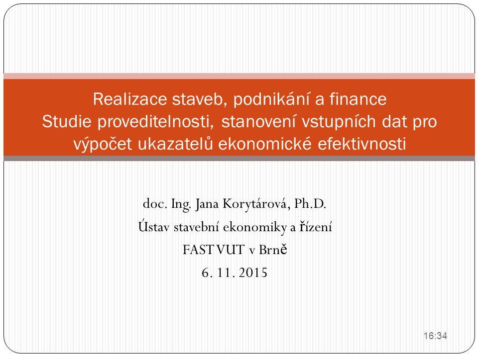 doc. Ing. Jana Korytárová, Ph.D. Ústav stavební ekonomiky a ř ízení FAST VUT v Brn ě 6. 11. 2015 Realizace staveb, podnikání a finance Studie provedit