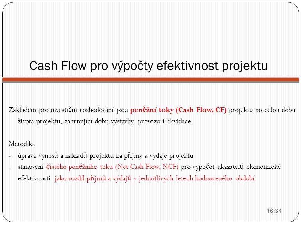 Cash Flow pro výpočty efektivnost projektu Základem pro investi č ní rozhodování jsou pen ě žní toky (Cash Flow, CF) projektu po celou dobu života pro