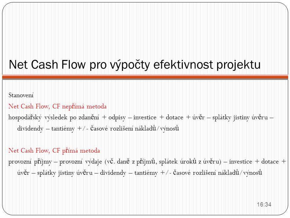 Net Cash Flow pro výpočty efektivnost projektu Stanovení Net Cash Flow, CF nep ř ímá metoda hospodá ř ský výsledek po zdan ě ní + odpisy – investice +