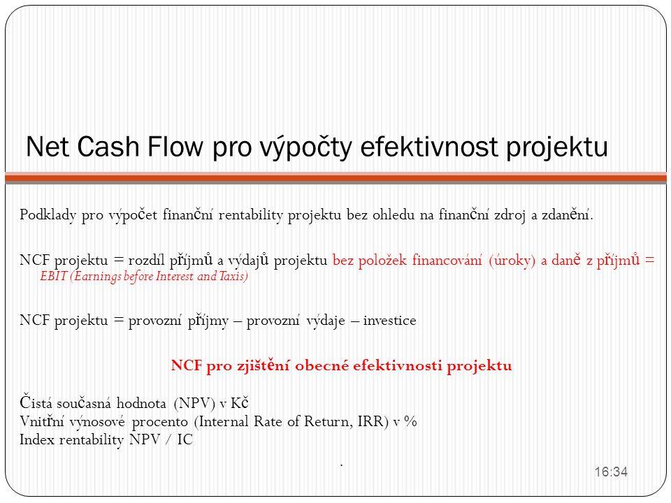 Net Cash Flow pro výpočty efektivnost projektu Podklady pro výpo č et finan č ní rentability projektu bez ohledu na finan č ní zdroj a zdan ě ní. NCF
