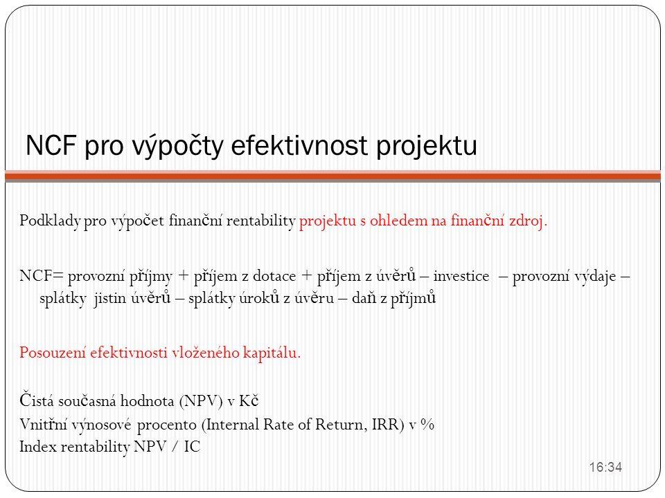 NCF pro výpočty efektivnost projektu Podklady pro výpo č et finan č ní rentability projektu s ohledem na finan č ní zdroj. NCF= provozní p ř íjmy + p