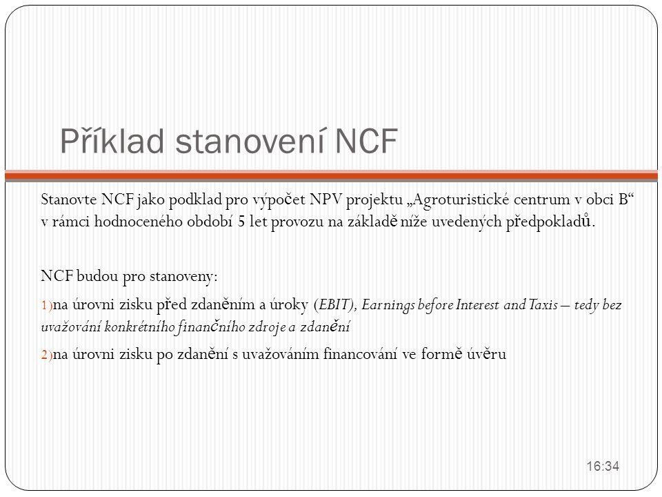 """Příklad stanovení NCF Stanovte NCF jako podklad pro výpo č et NPV projektu """"Agroturistické centrum v obci B"""" v rámci hodnoceného období 5 let provozu"""
