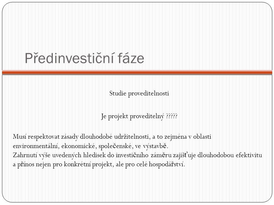 Předinvestiční fáze Studie proveditelnosti Je projekt proveditelný ????? Musí respektovat zásady dlouhodobé udržitelnosti, a to zejména v oblasti envi